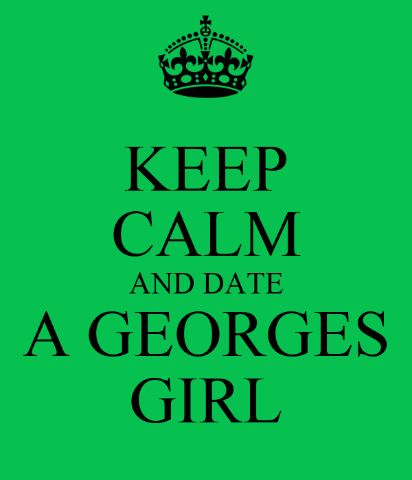 KEEP CALM AND DATE A GEORGES GIRL