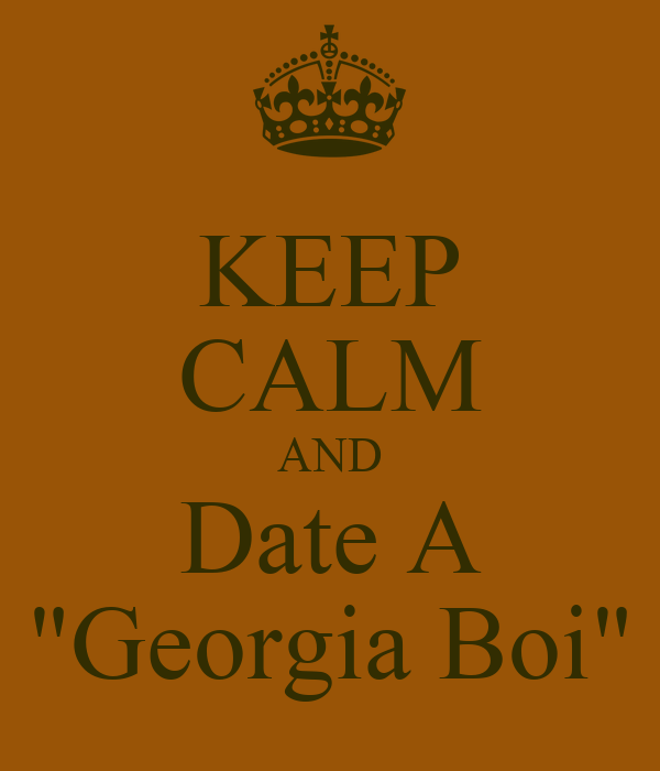 "KEEP CALM AND Date A ""Georgia Boi"""