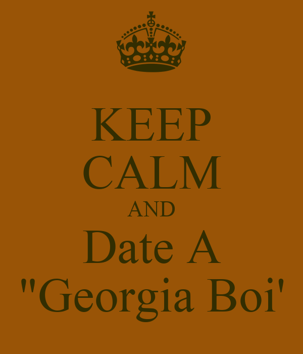 "KEEP CALM AND Date A ""Georgia Boi'"