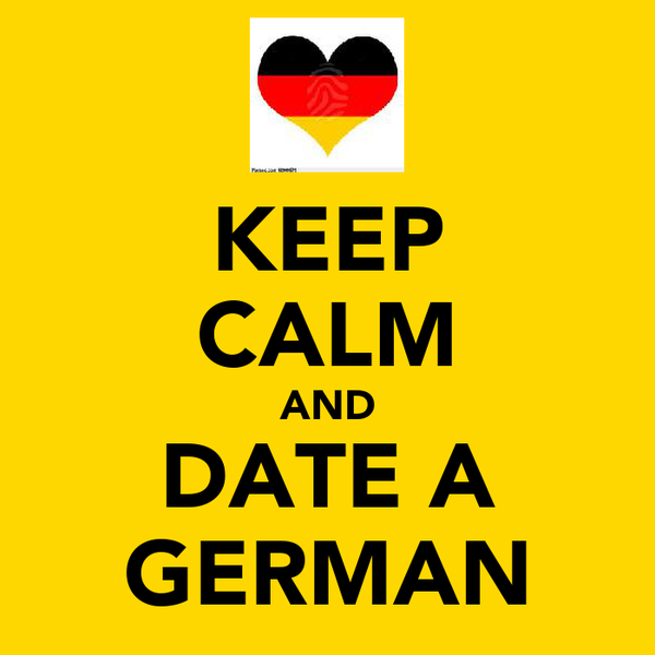 KEEP CALM AND DATE A GERMAN