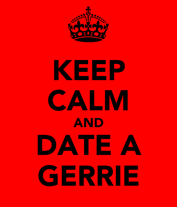 KEEP CALM AND DATE A GERRIE