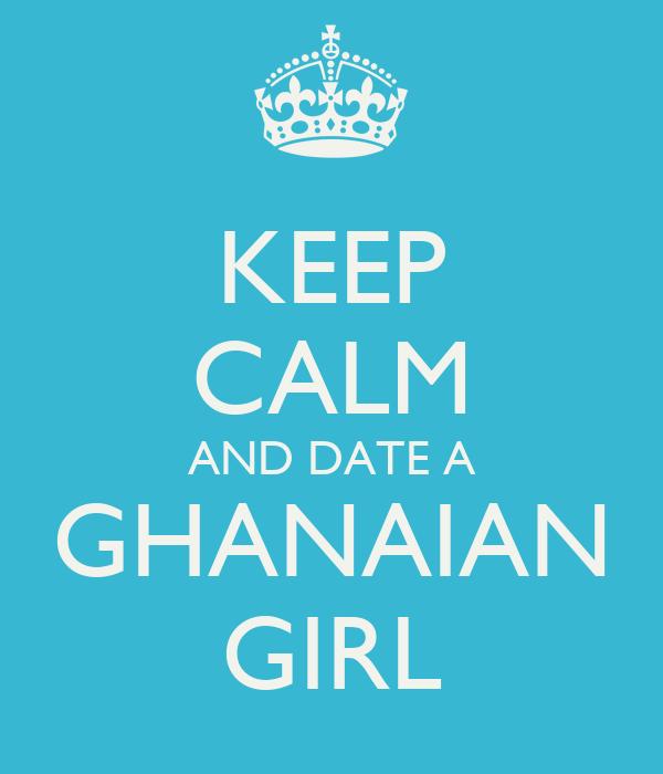 KEEP CALM AND DATE A GHANAIAN GIRL