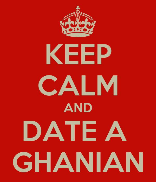 KEEP CALM AND DATE A  GHANIAN