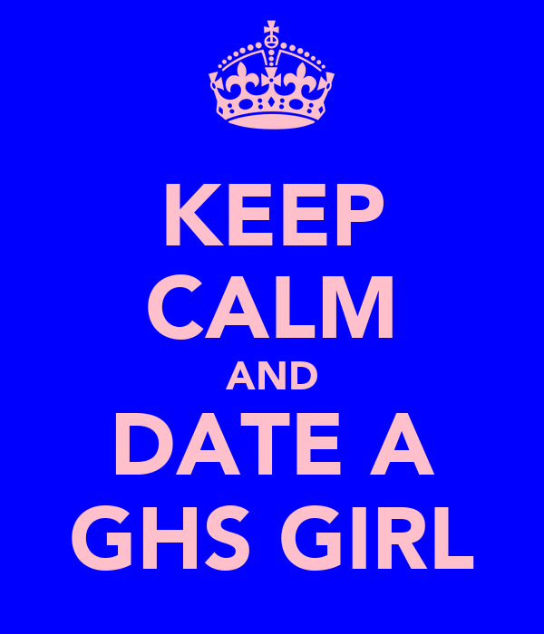 KEEP CALM AND DATE A GHS GIRL