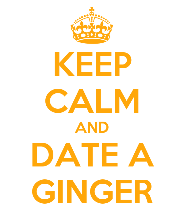 KEEP CALM AND DATE A GINGER