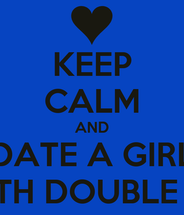 KEEP CALM AND DATE A GIRL WITH DOUBLE D's