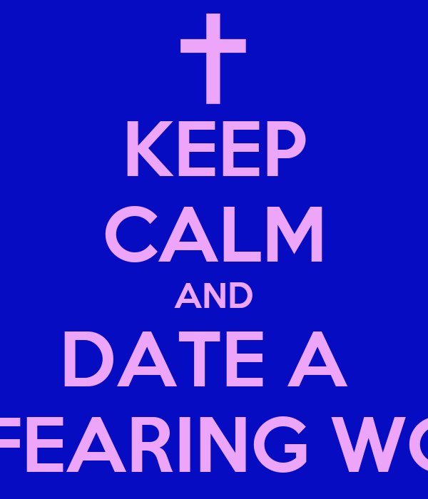 KEEP CALM AND DATE A  GOD FEARING WOMAN