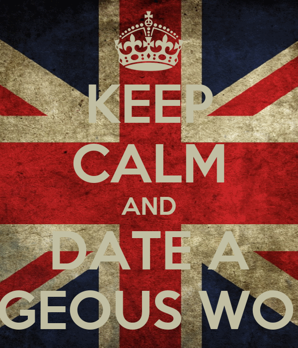 KEEP CALM AND DATE A GORGEOUS WOMAN