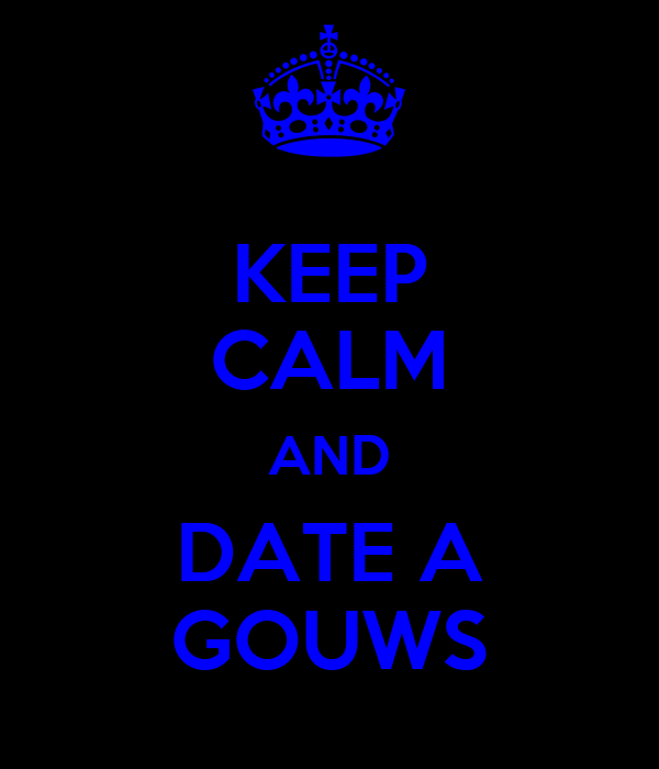 KEEP CALM AND DATE A GOUWS