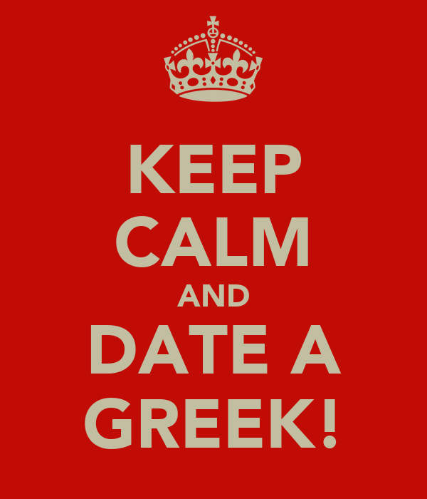 KEEP CALM AND DATE A GREEK!