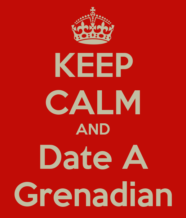 KEEP CALM AND Date A Grenadian