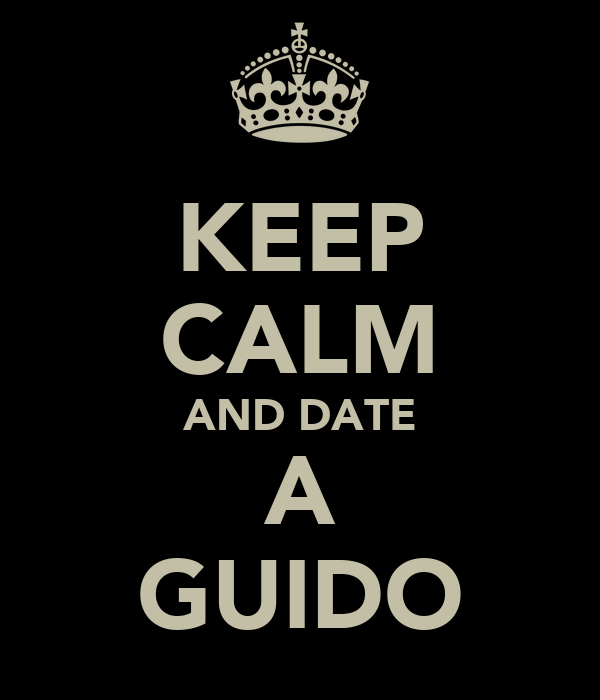 KEEP CALM AND DATE A GUIDO