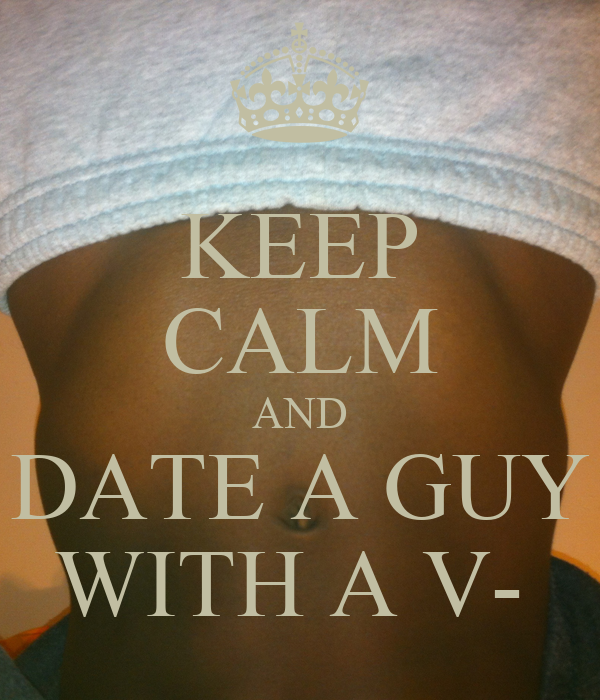 KEEP CALM AND DATE A GUY WITH A V-