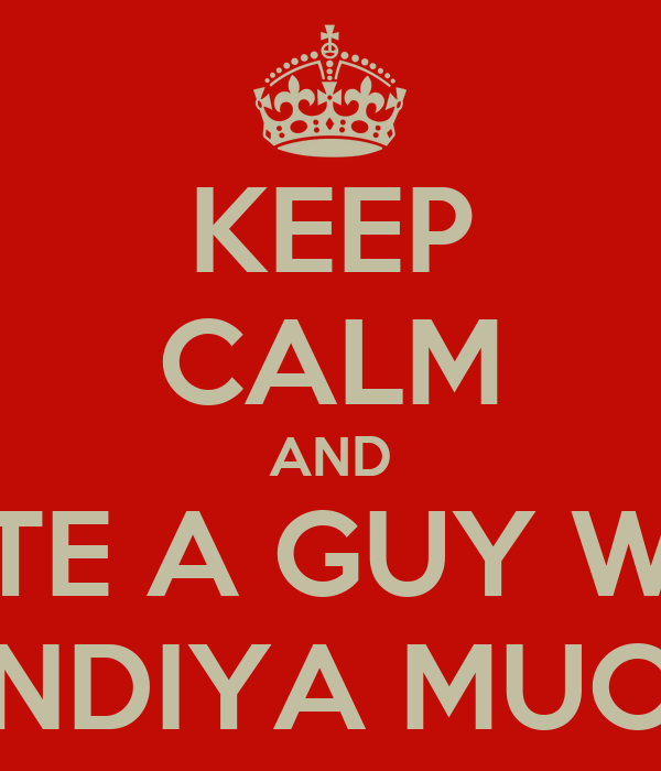 KEEP CALM AND DATE A GUY WITH KUNDIYA MUCHA