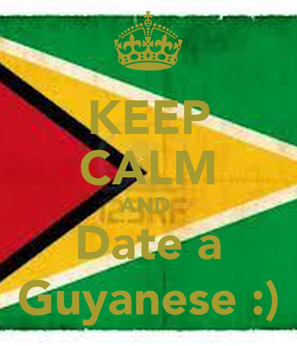 KEEP CALM AND  Date a Guyanese :)