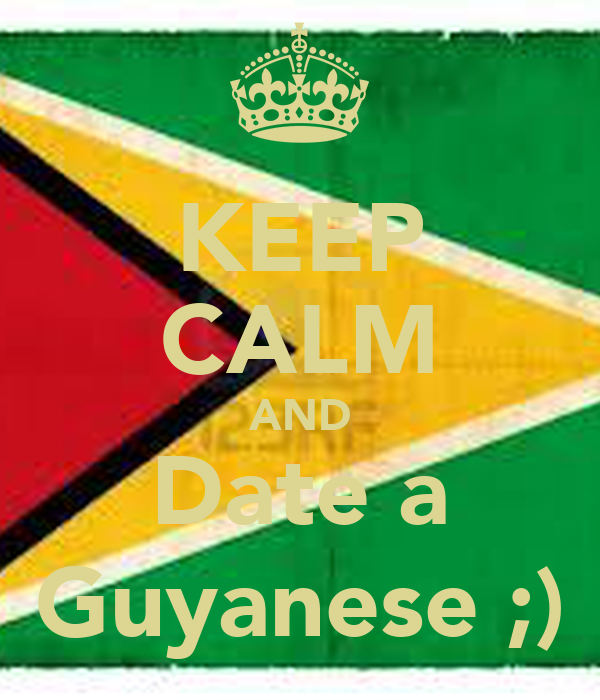 KEEP CALM AND Date a Guyanese ;)