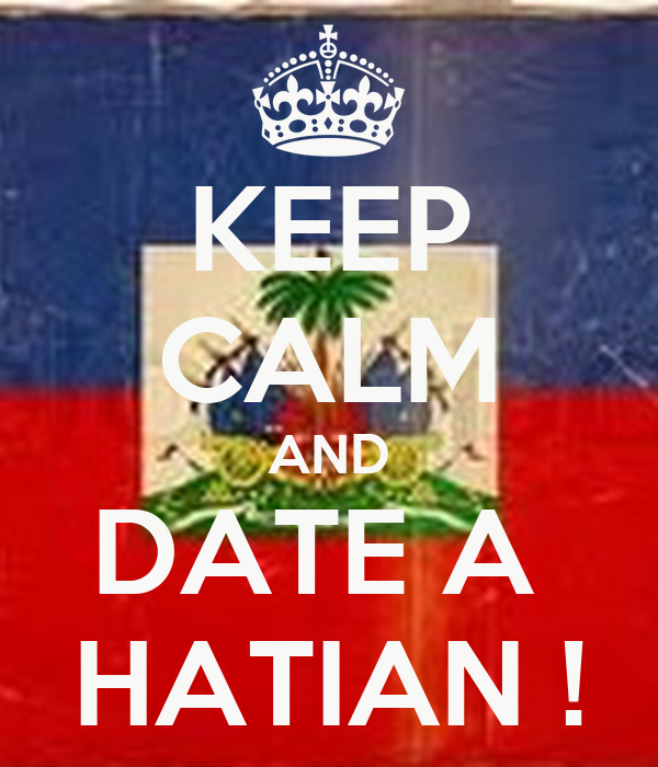 KEEP CALM AND DATE A  HATIAN !