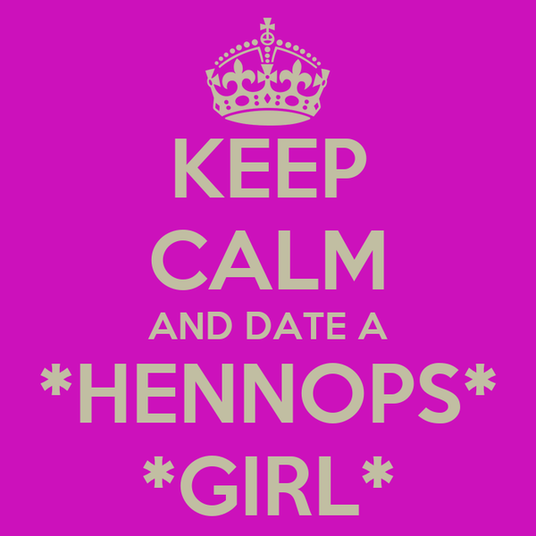 KEEP CALM AND DATE A *HENNOPS* *GIRL*