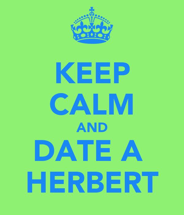 KEEP CALM AND DATE A  HERBERT