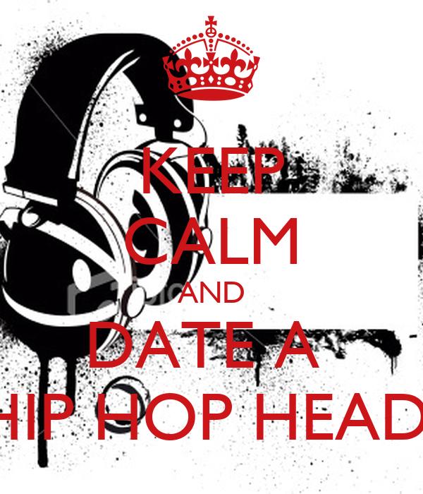 KEEP CALM AND DATE A  HIP HOP HEAD
