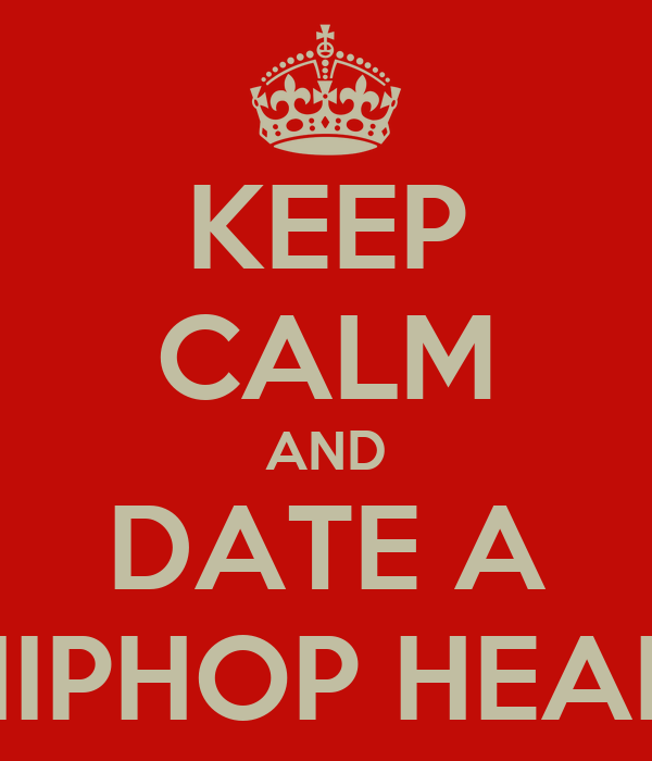 KEEP CALM AND DATE A HIPHOP HEAD