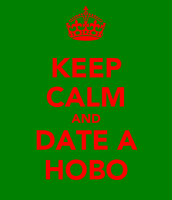 KEEP CALM AND DATE A HOBO