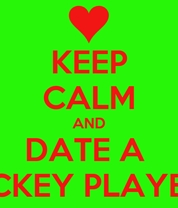 KEEP CALM AND DATE A  HOCKEY PLAYER ♡