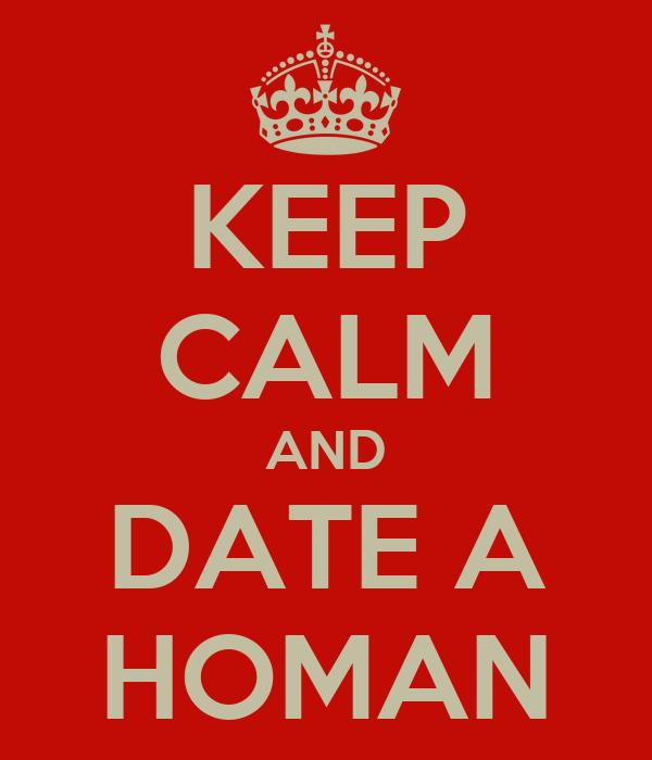 KEEP CALM AND DATE A HOMAN