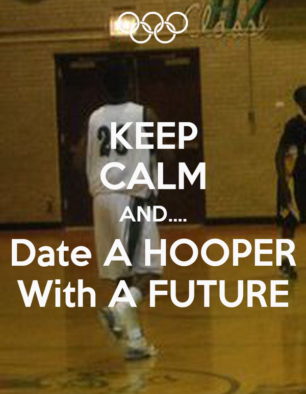 KEEP CALM AND.... Date A HOOPER With A FUTURE