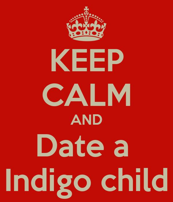 KEEP CALM AND Date a  Indigo child