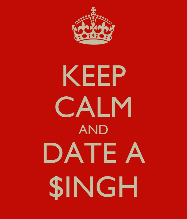 KEEP CALM AND DATE A $INGH