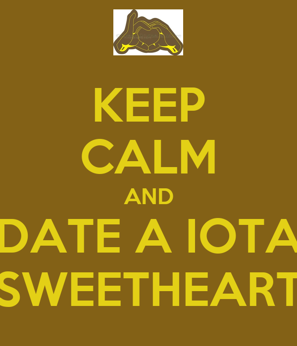 KEEP CALM AND DATE A IOTA SWEETHEART