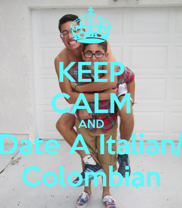 KEEP CALM AND Date A Italian/ Colombian