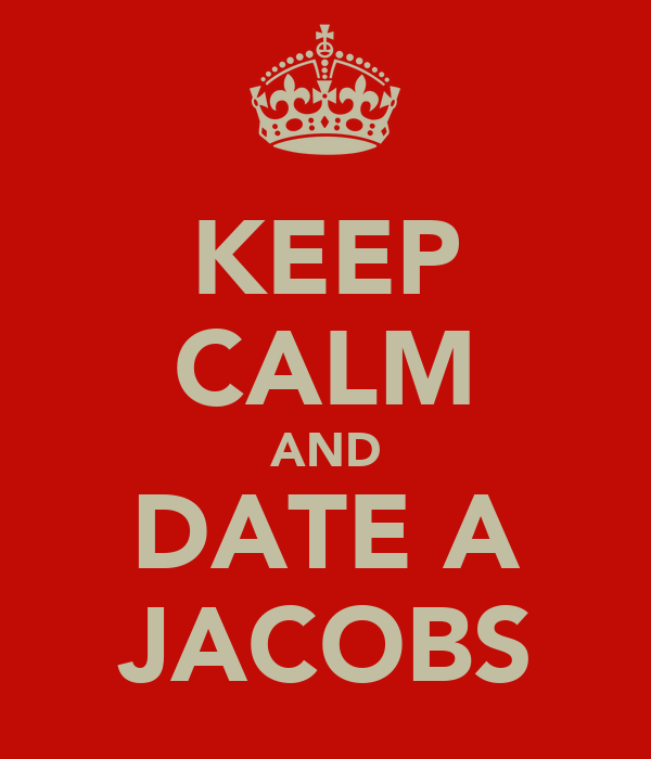 KEEP CALM AND DATE A JACOBS