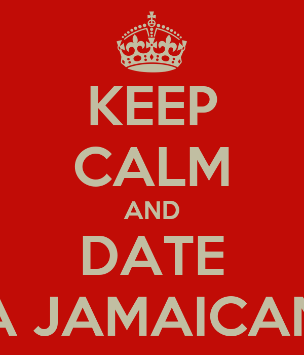 KEEP CALM AND DATE A JAMAICAN