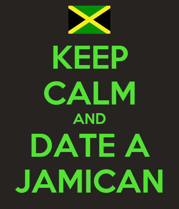 KEEP CALM AND DATE A JAMICAN