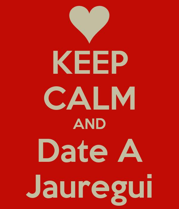 KEEP CALM AND Date A Jauregui