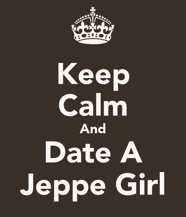 Keep Calm And Date A Jeppe Girl