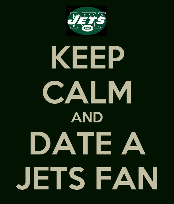 KEEP CALM AND DATE A JETS FAN