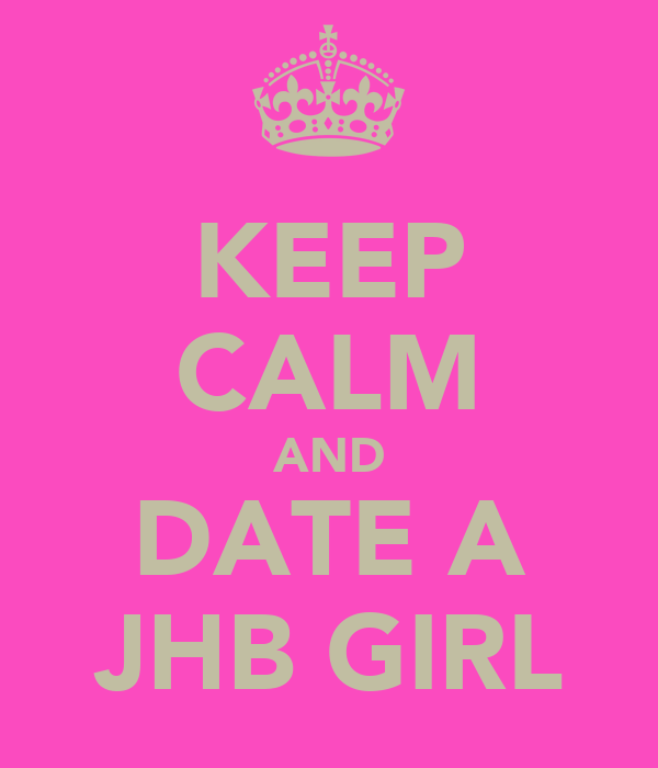 KEEP CALM AND DATE A JHB GIRL