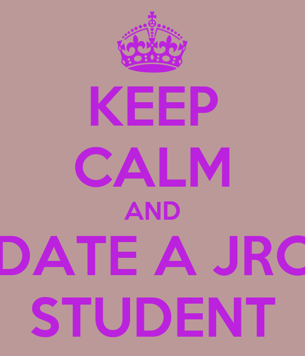 KEEP CALM AND DATE A JRC STUDENT