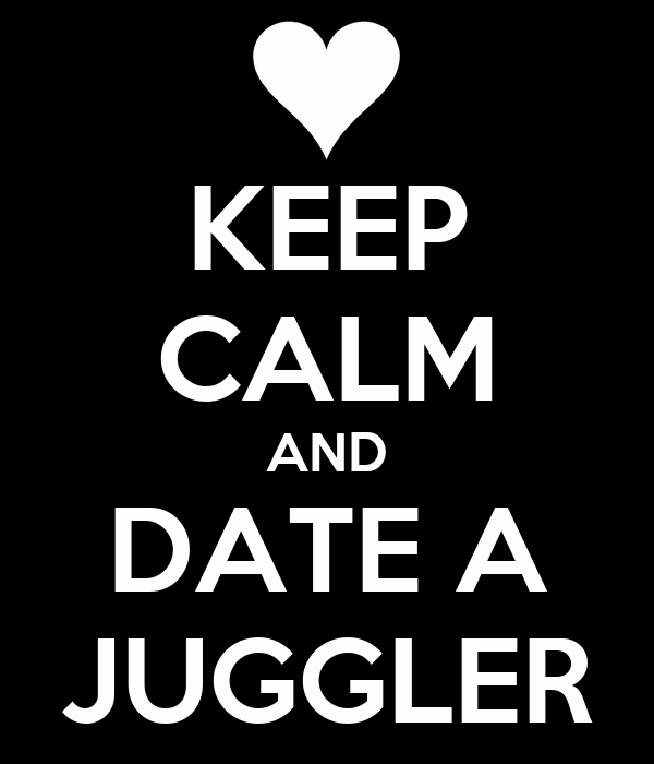 KEEP CALM AND DATE A JUGGLER