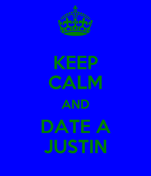 KEEP CALM AND DATE A JUSTIN