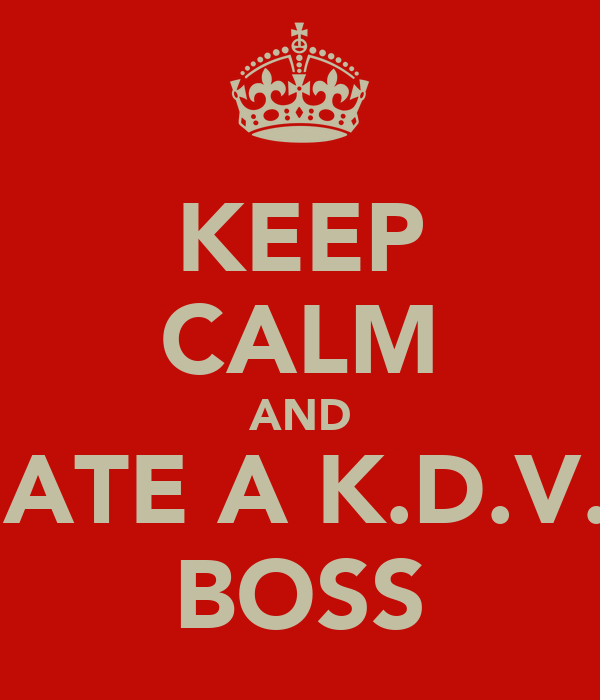 KEEP CALM AND DATE A K.D.V.P BOSS
