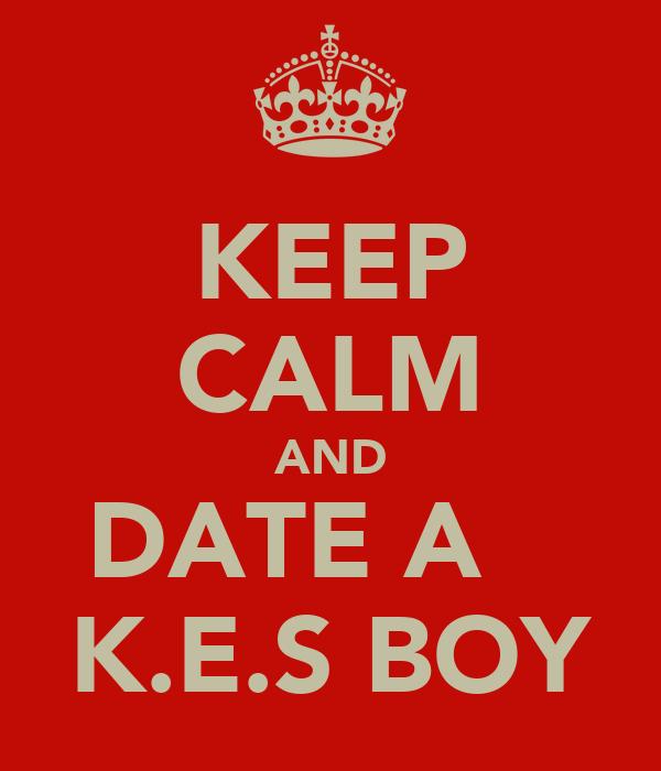 KEEP CALM AND DATE A    K.E.S BOY