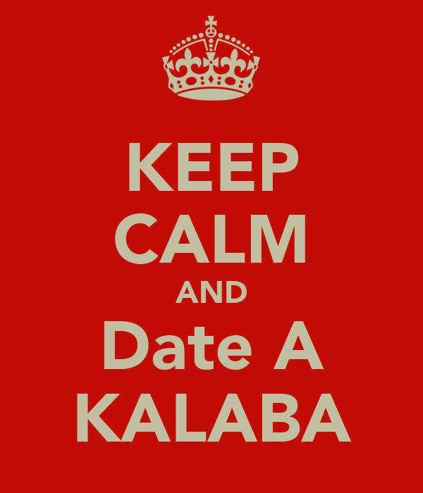 KEEP CALM AND Date A KALABA