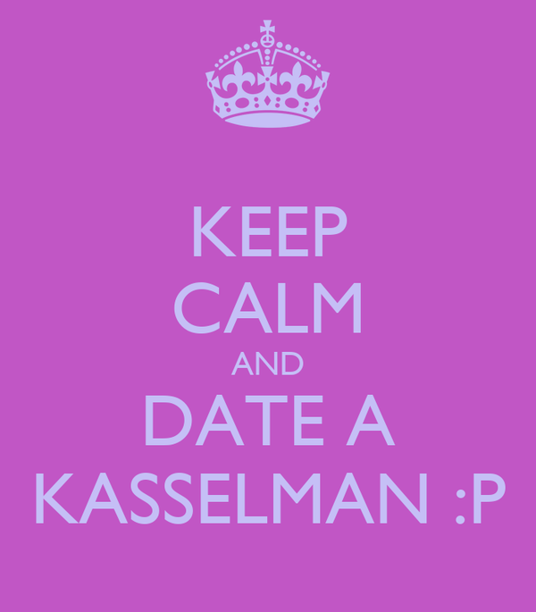 KEEP CALM AND DATE A KASSELMAN :P