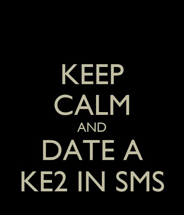 KEEP CALM AND DATE A KE2 IN SMS