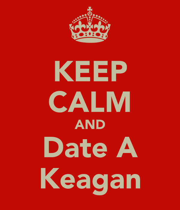 KEEP CALM AND Date A Keagan