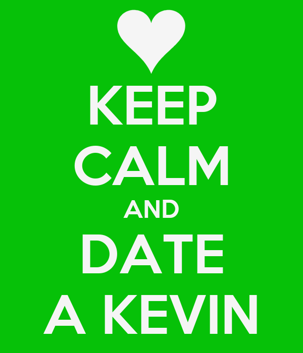 KEEP CALM AND DATE A KEVIN